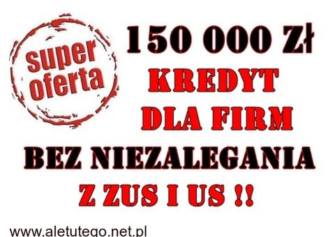 KREDYT DLA FIRM – 150 000 PLN BEZ NIEZALEGANIA Z ZUS I US !