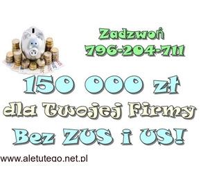 NOWOŚĆ !!! KREDYTY DLA FIRM – 150 000 ZŁ !!! BEZ ZUS I US !