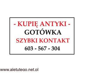 GOTÓWKA - SZYBKI KONTAKT - KUPIĘ ANTYKI / STAROCIE / DZIEŁA SZTUKI - ZADZWOŃ ~!~