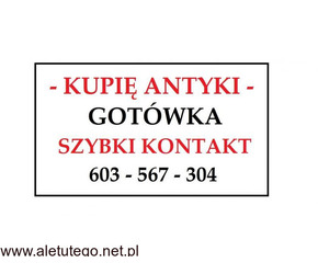 KUPIĘ ANTYKI - 603 567 304 - SKUP - Express Kontakt - ! -