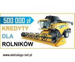 Kredyty dla ROLNIKÓW! 500 000! Dojazd do Klienta! Cała Polska!
